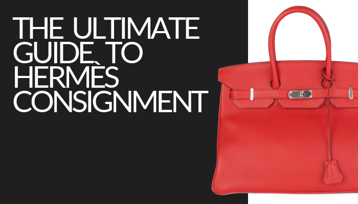 The Ultimate Guide to Hermès Consignment
